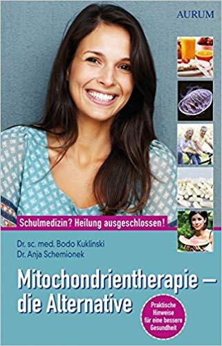 Mitochondrientherapie - die Alternative von Dr. Bodo Kuklinski und Dr. Anja Schemionek
